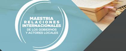 Cartel de Maestría en Relaciones Internacionales de los Gobiernos y Actores Locales, convocatoria 2018-2020. Registro de solicitudes del 1 de febrero al 5 de mayo en www.escolar.udg.mx Inf.