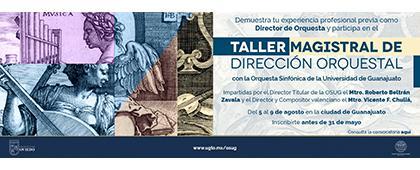 Cartel informativo del Taller magistral de dirección orquestal con la Orquesta Sinfónica de la Universidad de Guanajuato. Fecha límite de inscripciones 31 de mayo. El taller se impartirá del 5 al 9 de agosto en la ciudad de Guanajuato