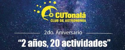 """2do. Aniversario del Club de Astronomía del CUTonalá """"2 años, 20 actividades"""" a llevarse a cabo el 29 de noviembre a las 13:00 horas."""