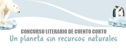 """Concurso literario de cuento corto """"Un planeta sin recursos naturales"""". Fecha límite de registro al concurso y envío de productos literarios: 22 de noviembre"""