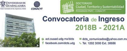 Convocatoria para el Doctorado en Ciudad, Territorio y Sustentabilidad, convocatoria 2018B-2021A. Periodo de entrega de solicitudes: Del 21 de mayo al 22 de junio.