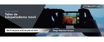 Cartel informativo y de invitación al Taller de fotoperiodismo móvil. Instructor: Diego Reynoso Orozco. Fecha del taller: Del 11 de junio al 22 de julio en UDGVirtual ¡Consulta las bases!