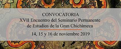 XVII Encuentro del Seminario Permanente de Estudios de la Gran Chichimeca a llevarse a cabo del 14 al 16 de noviembre.