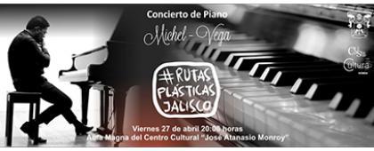 """Cartel informativo y de invitación al Concierto de piano con Michel Vega #Rutas Plásticas Jalisco. A realizarse el 27 de abril, a las 20:00 horas, en el Aula Magna del Centro Cultural """"José Atanasio Monroy"""", del CUCSur."""