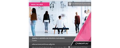 Cartel informativo del Curso: Diseño y gestión de eventos culturales. Inicio 02 de abril, Invitan UDGVirtual