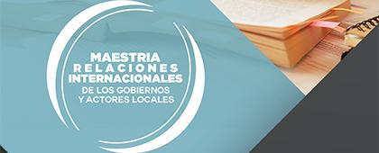 Cartel de Maestría en Relaciones Internacionales de los Gobiernos y Actores Locales, convocatoria 2018-2020. Registro de solicitudes del 1 de febrero al 5 de mayo .