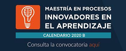 Maestría en Procesos Innovadores en el Aprendizaje, calendario 2020B.