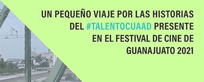 Disfruta en línea de los cortometrajes de estudiantes y egresados de la licenciatura en Artes Audiovisuales en el Festival de Cine de Guanajuato 2021