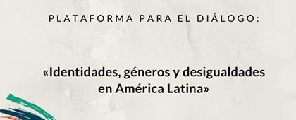 Plataforma para el Diálogo: Identidades, géneros y desigualdades en América Latina