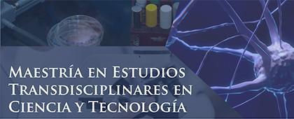 Maestría en Estudios Transdisciplinares en Ciencia y Tecnología