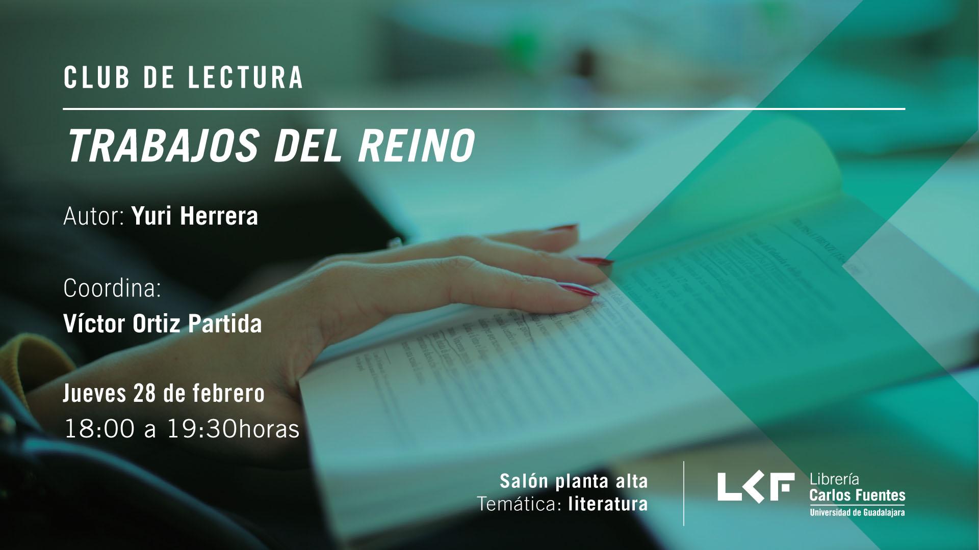 Cartel informativo sobre el Club de lectura: Trabajos del reino, el 28 de febrero, de 18:00 a 19:30 h. en el Salón planta alta. Librería Carlos Fuentes